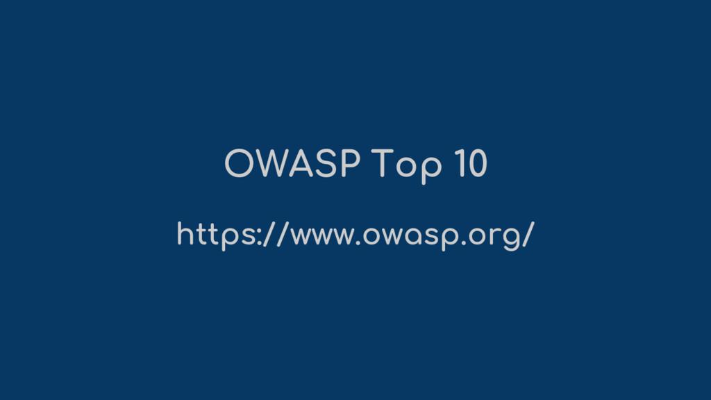 OWASP Top 10 https://www.owasp.org/