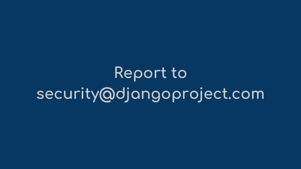 Report to security@djangoproject.com