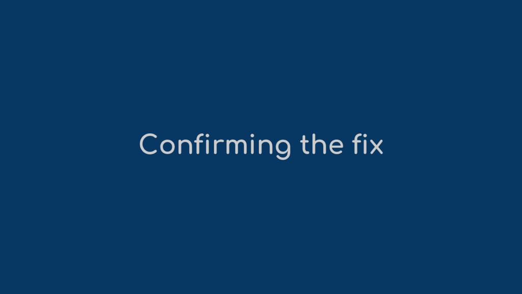 Confirming the fix