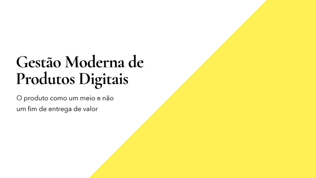 Gestão Moderna de Produtos Digitais O produto c...