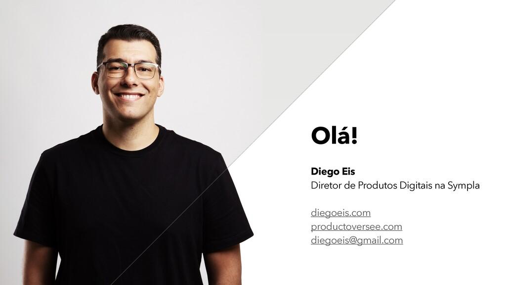 Olá! Diego Eis Head de Produtos diegoeis.com di...