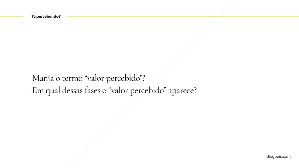 """diegoeis.com Manja o termo """"valor percebido""""? E..."""