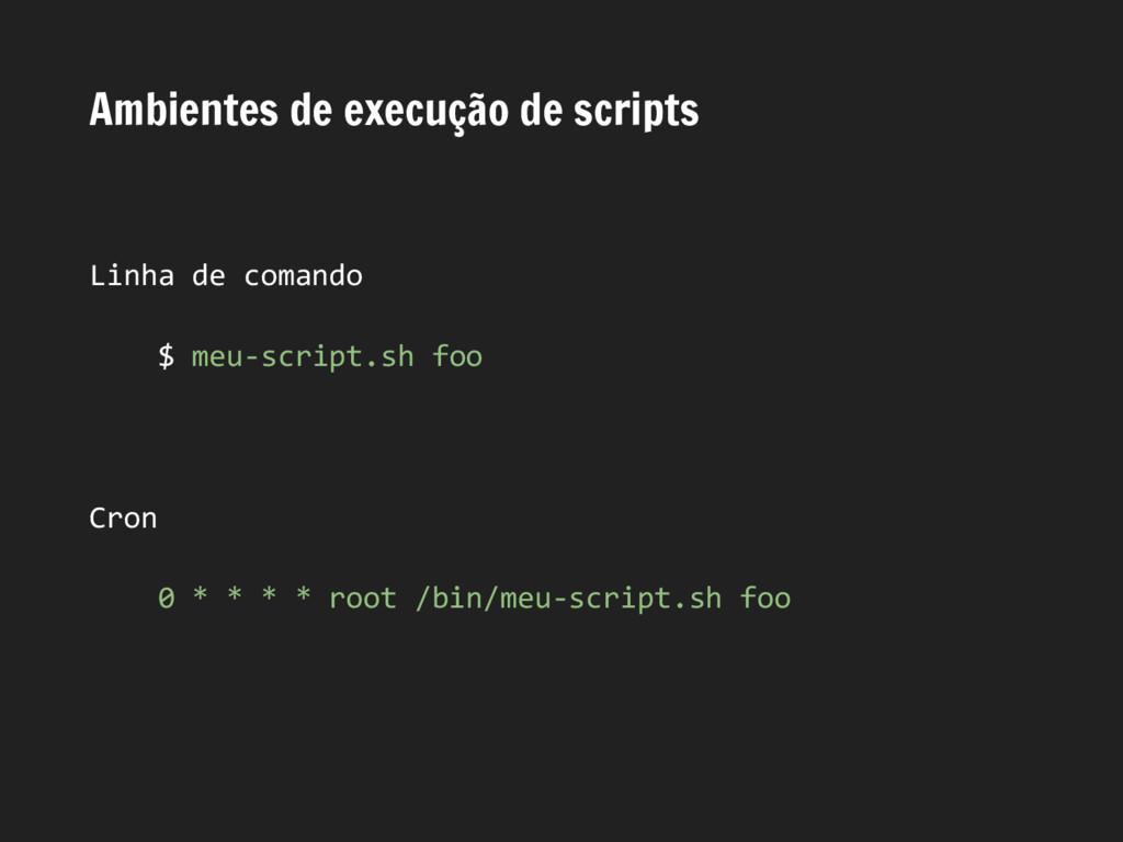 Ambientes de execução de scripts Linha de coman...