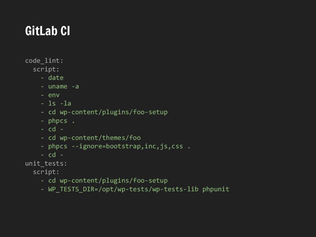 GitLab CI code_lint: script: - date - uname -a ...