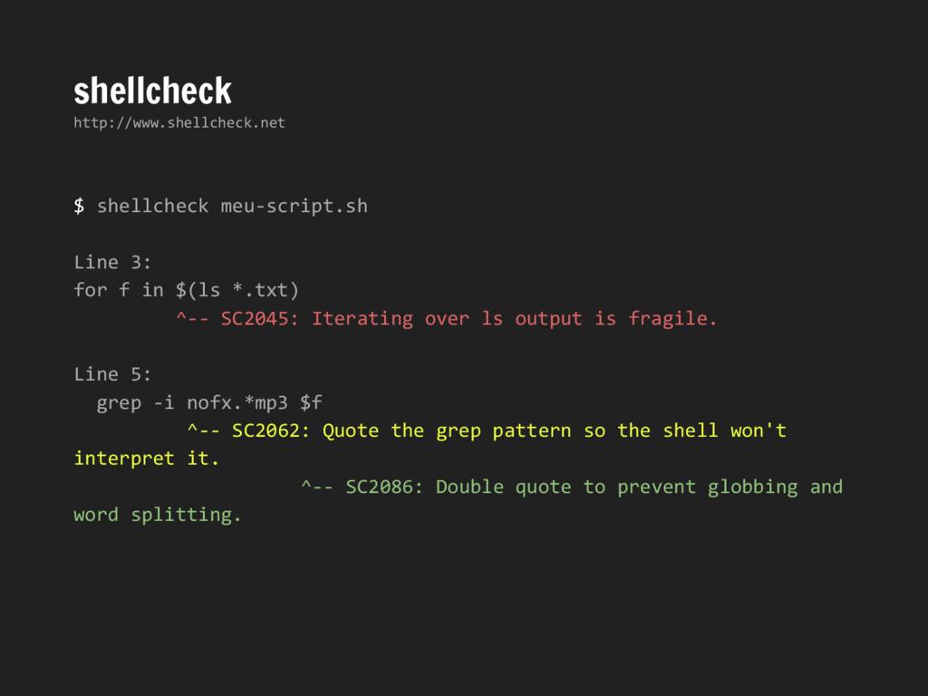 shellcheck http://www.shellcheck.net $ shellche...