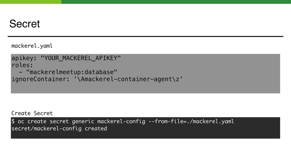 "Secret apikey: ""YOUR_MACKEREL_APIKEY"" roles: - ..."
