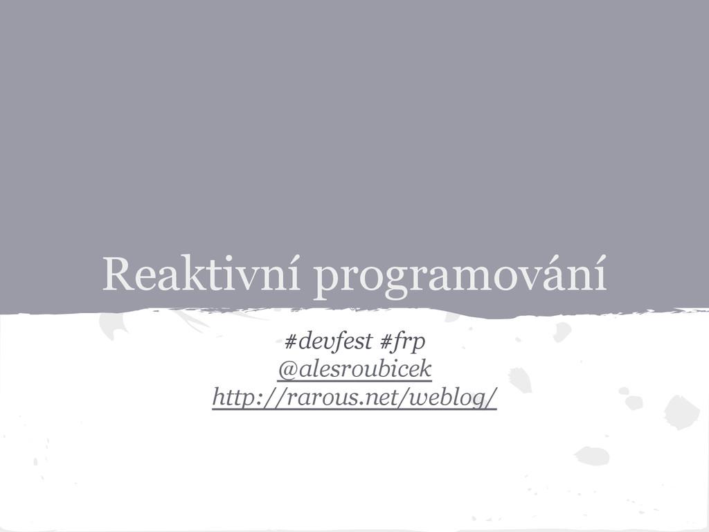 Reaktivní programování #devfest #frp @alesroubi...
