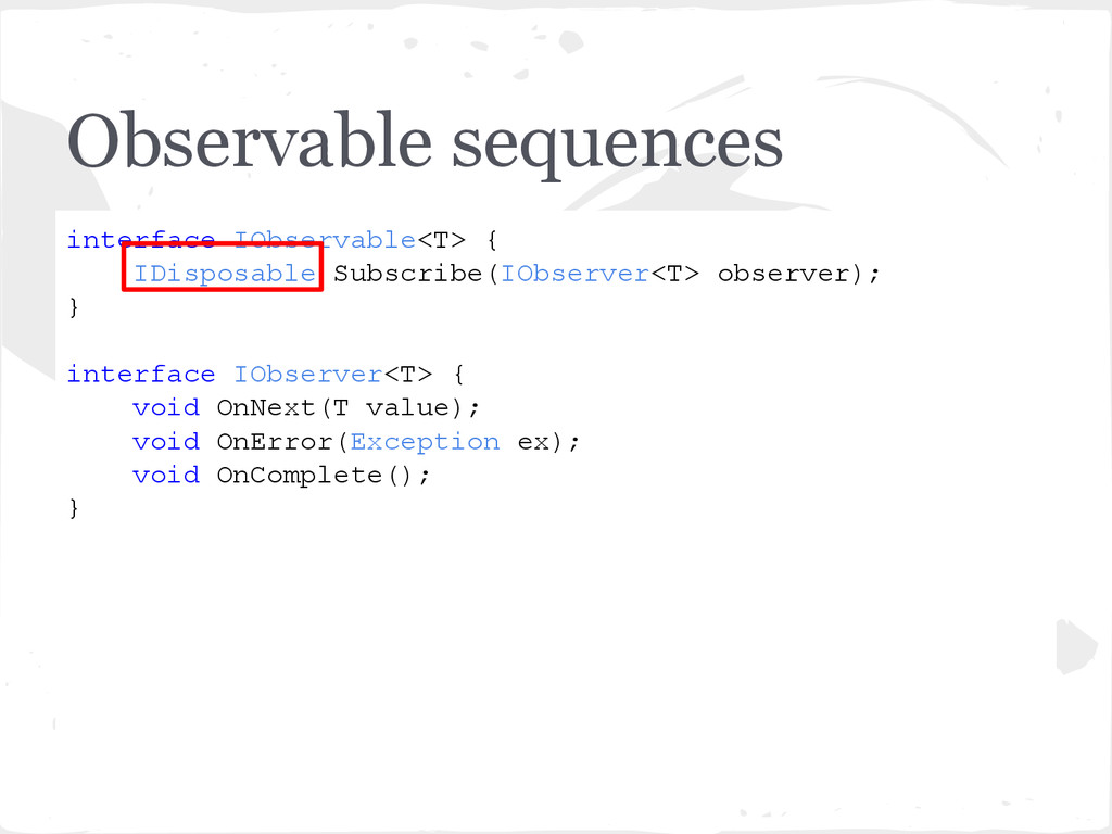 Observable sequences interface IObservable<T> {...