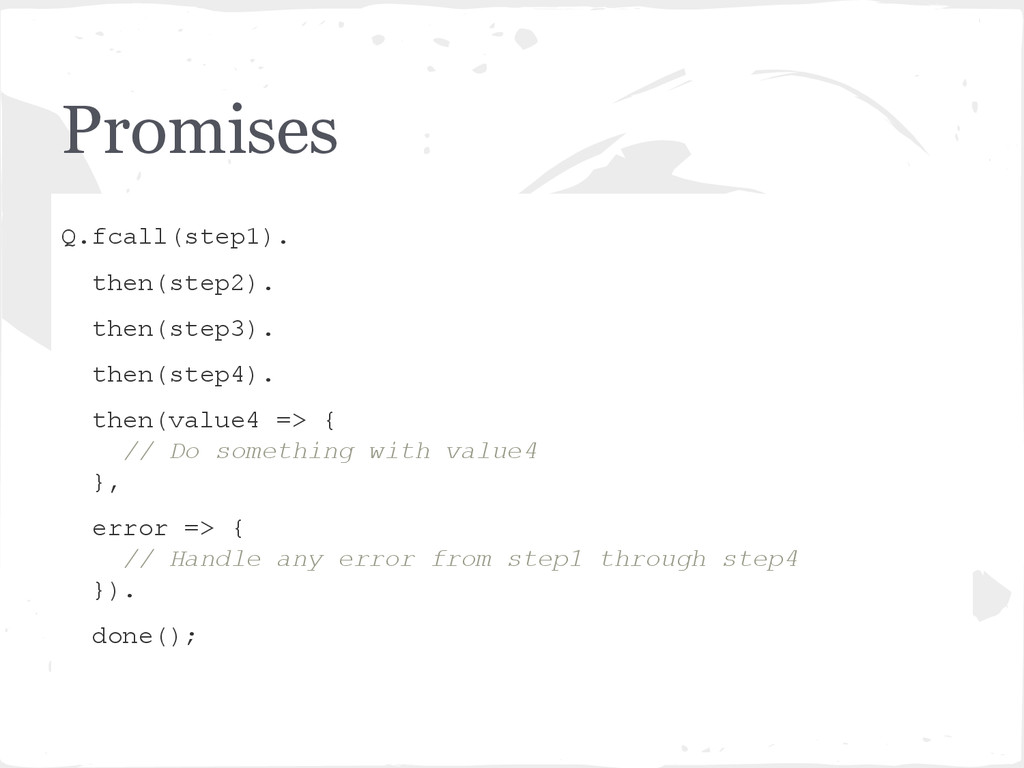 Promises Q.fcall(step1). then(step2). then(step...