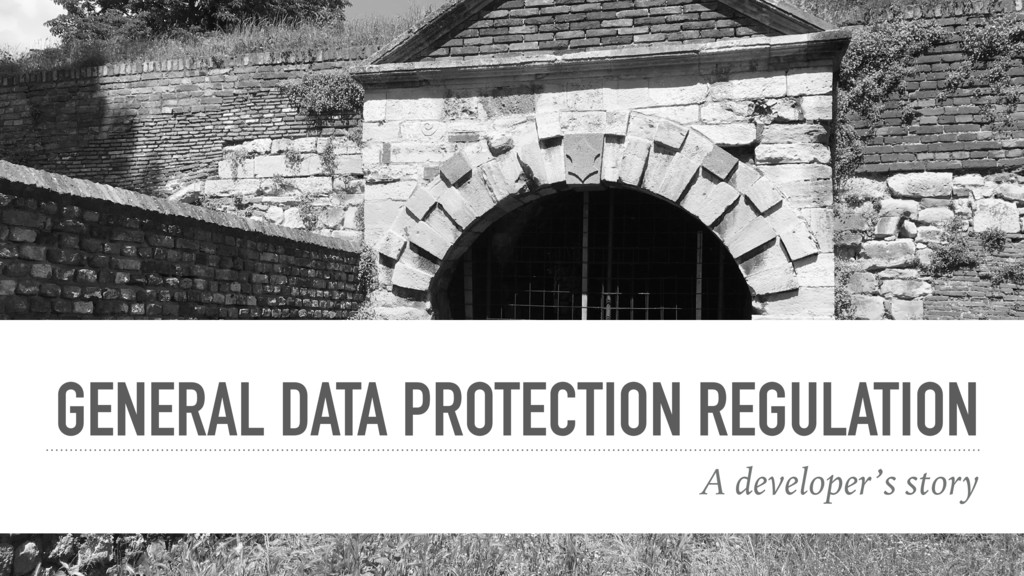 GENERAL DATA PROTECTION REGULATION A developer'...