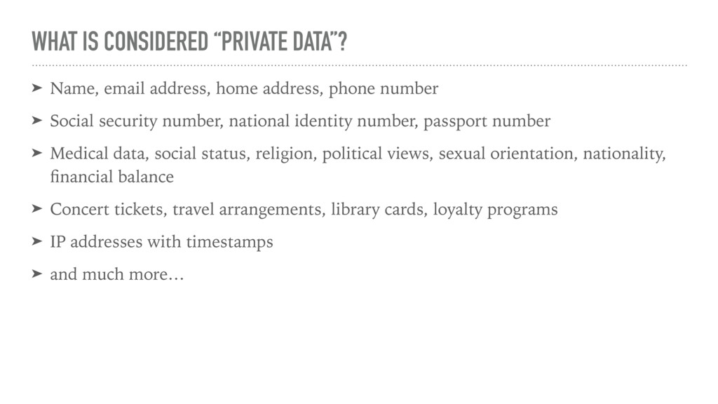 "WHAT IS CONSIDERED ""PRIVATE DATA""? ➤ Name, emai..."