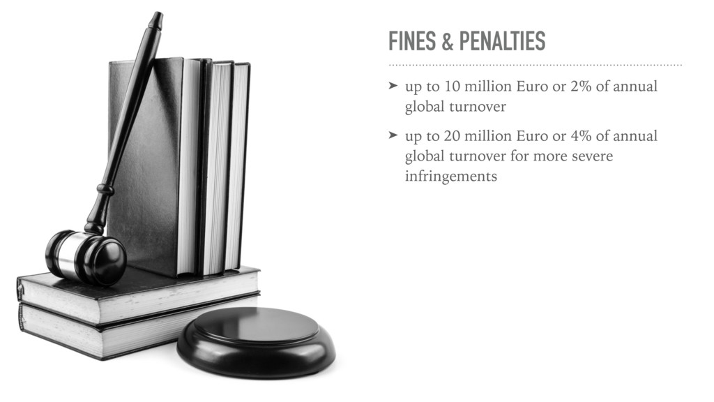FINES & PENALTIES ➤ up to 10 million Euro or 2%...