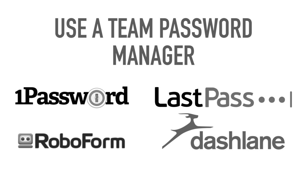 USE A TEAM PASSWORD MANAGER