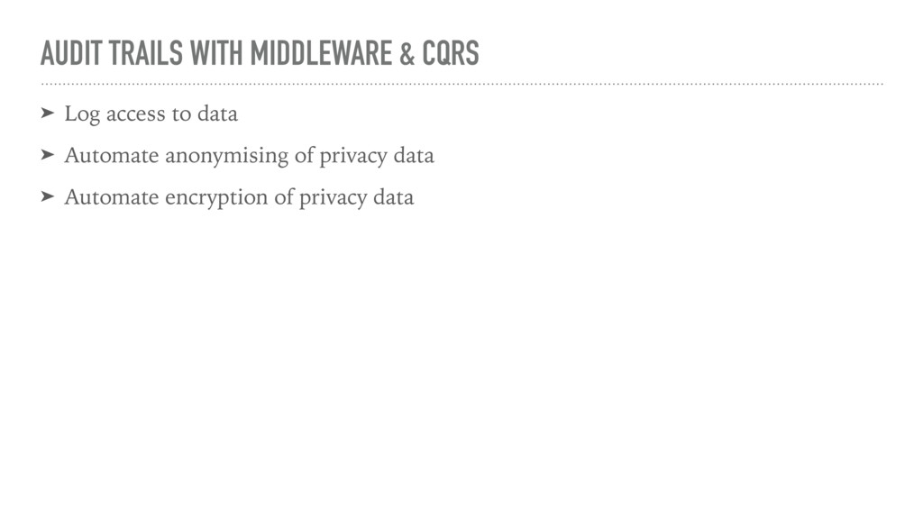 AUDIT TRAILS WITH MIDDLEWARE & CQRS ➤ Log acces...