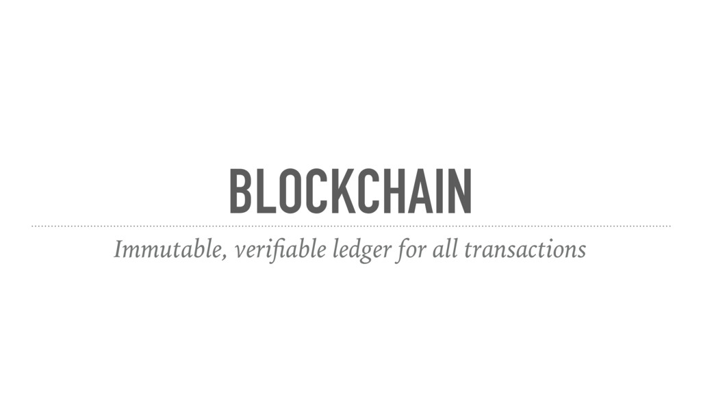 BLOCKCHAIN Immutable, verifiable ledger for all ...