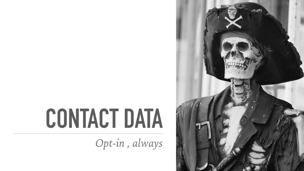 CONTACT DATA Opt-in , always