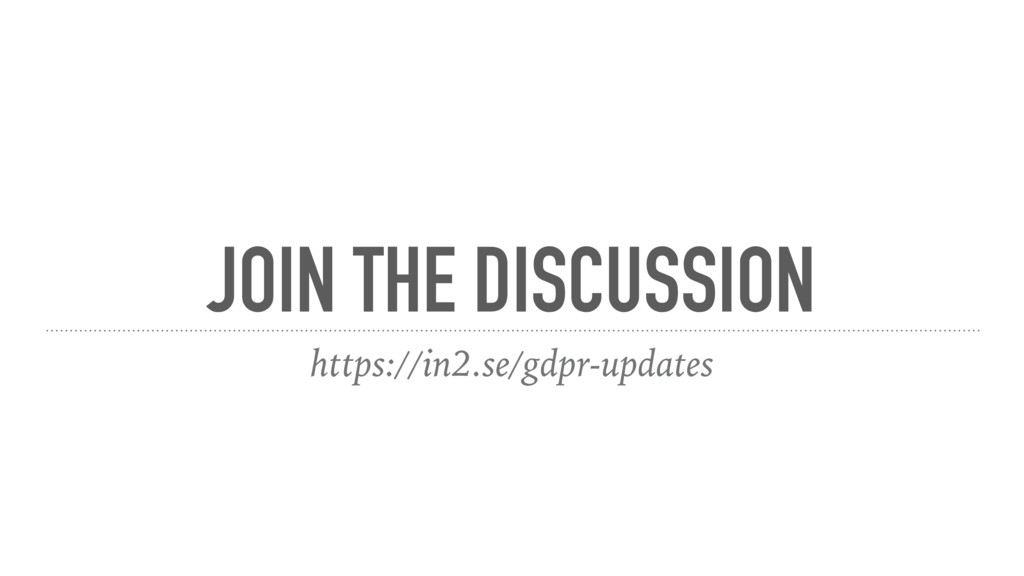 JOIN THE DISCUSSION https://in2.se/gdpr-updates