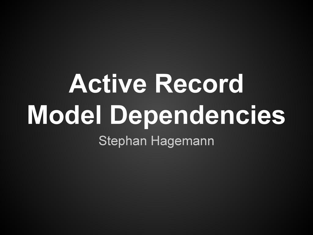 Active Record Model Dependencies Stephan Hagema...