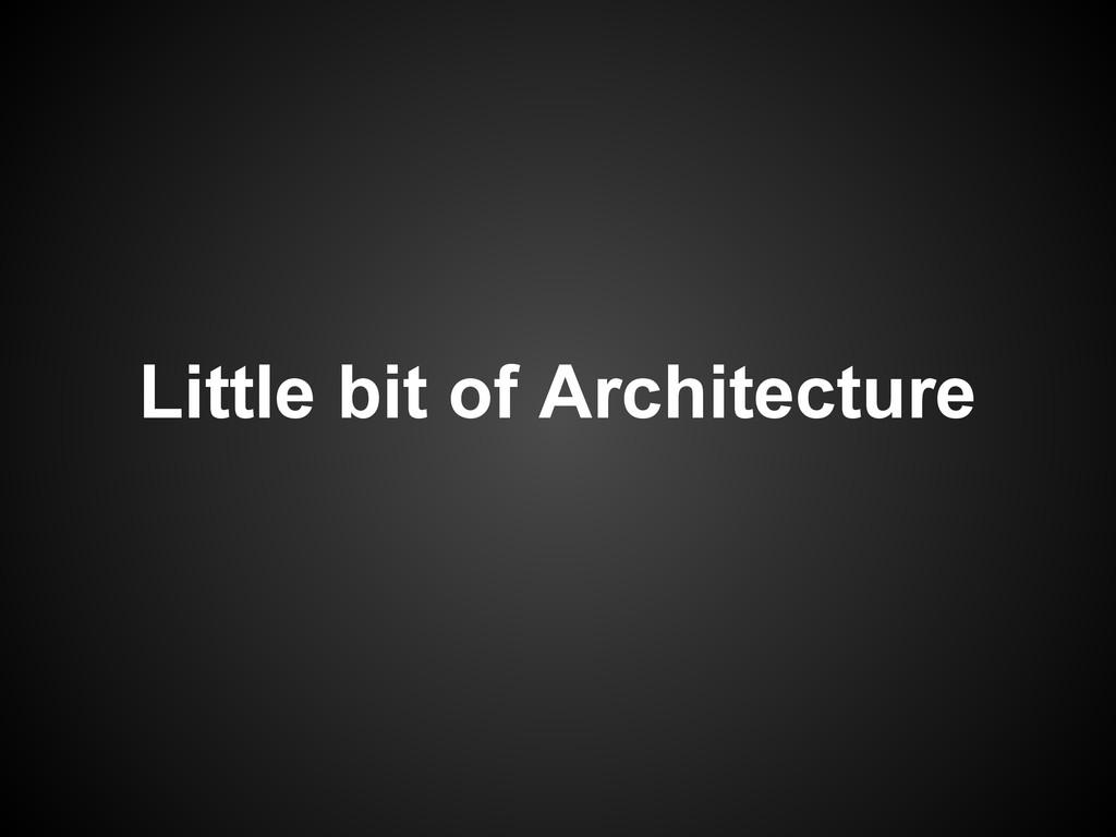 Little bit of Architecture
