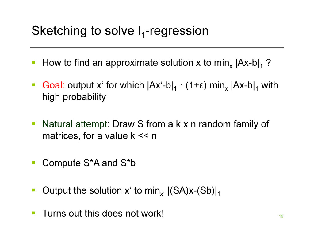 19 Sketching to solve l1 -regression §  How to...