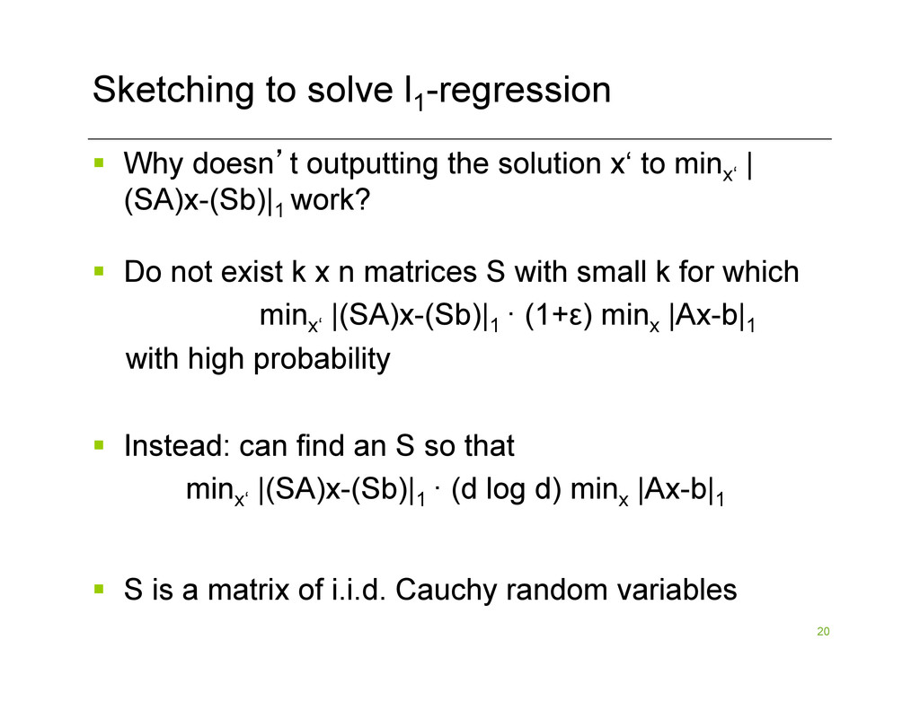 20 Sketching to solve l1 -regression §  Why do...