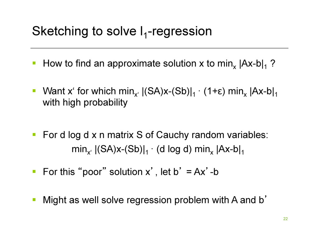 22 Sketching to solve l1 -regression §  How to...