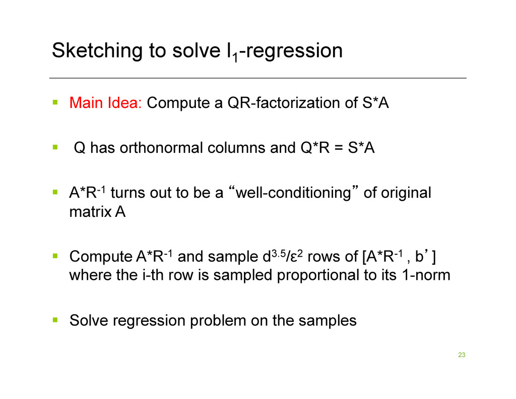 23 Sketching to solve l1 -regression §  Main I...