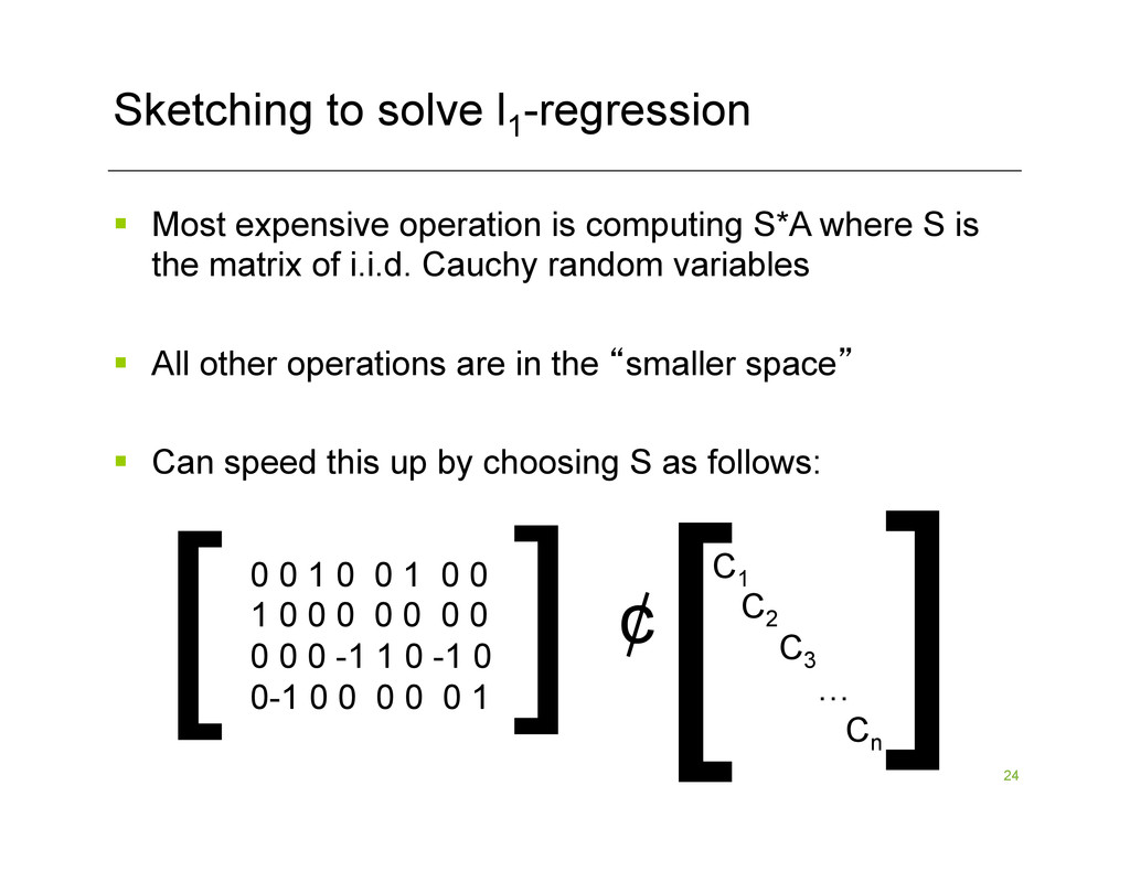 24 Sketching to solve l1 -regression §  Most e...