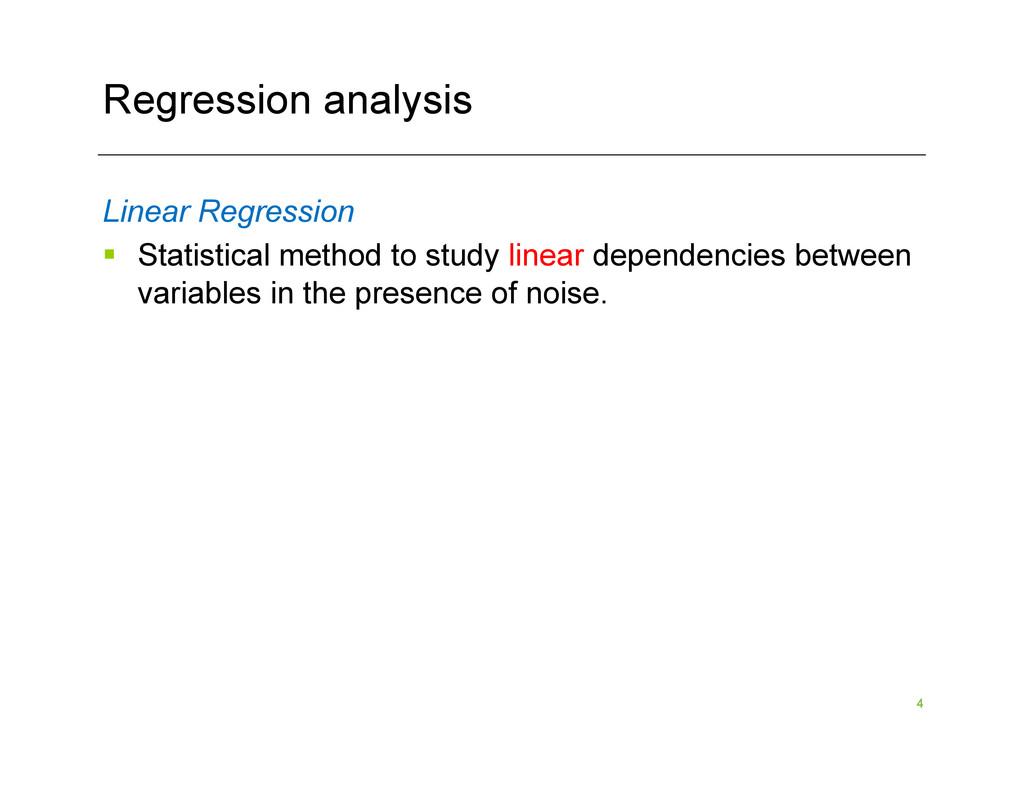 4 Regression analysis Linear Regression § Sta...