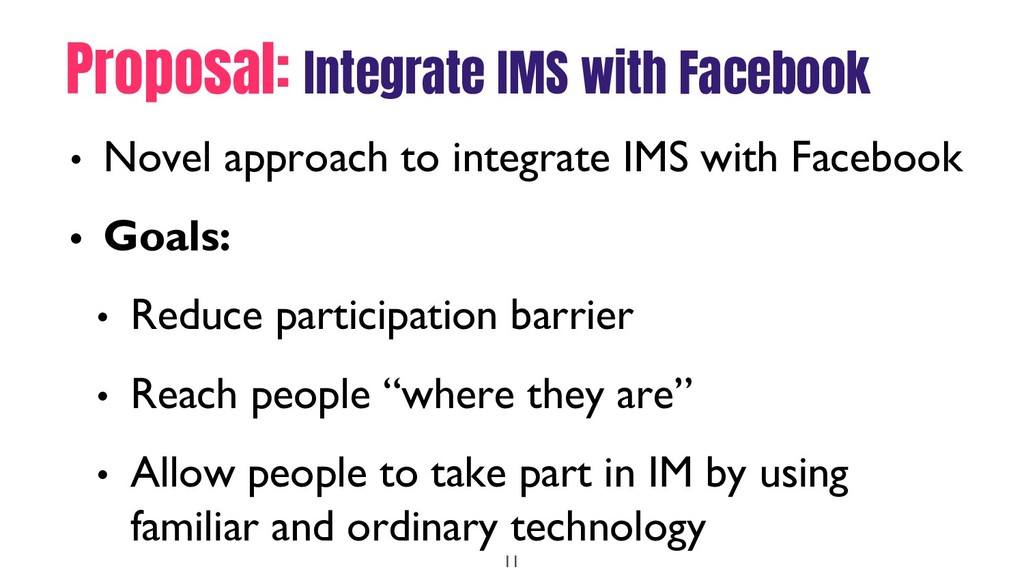 Proposal: Integrate IMS with Facebook • Novel a...