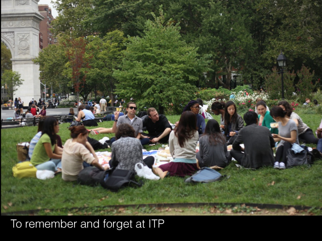 To remember and forget at ITP