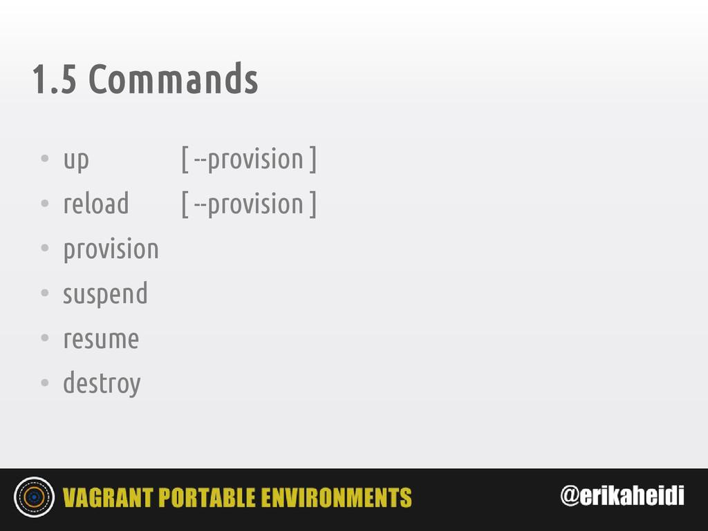 1.5 Commands ● up ● reload ● provision ● suspen...
