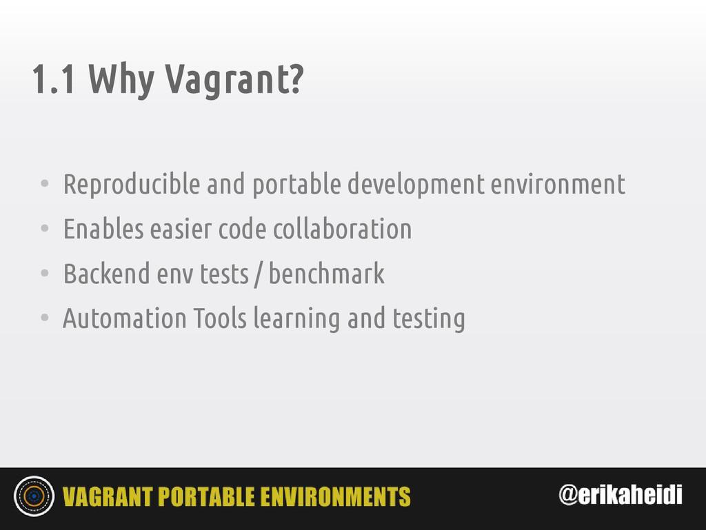 1.1 Why Vagrant? ● Reproducible and portable de...