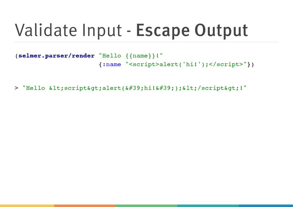 Validate Input - Escape Output ( s e l m e r . ...