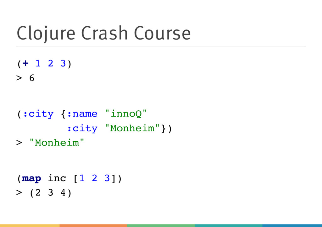 Clojure Crash Course ( + 1 2 3 ) > 6 ( : c i t ...