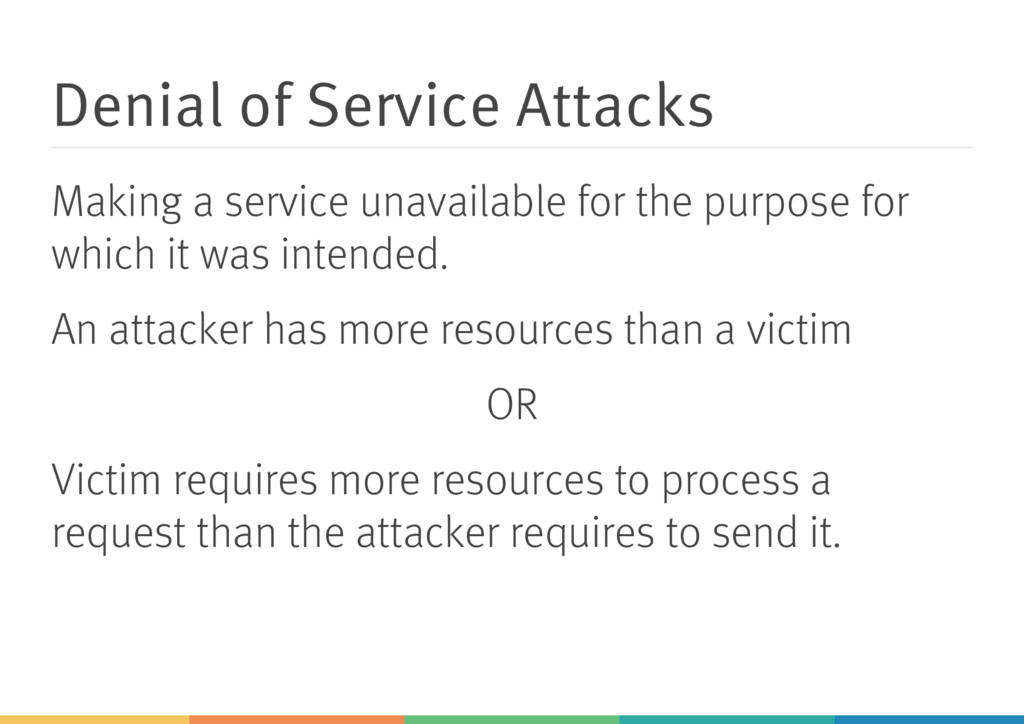 Denial of Service Attacks Making a service unav...