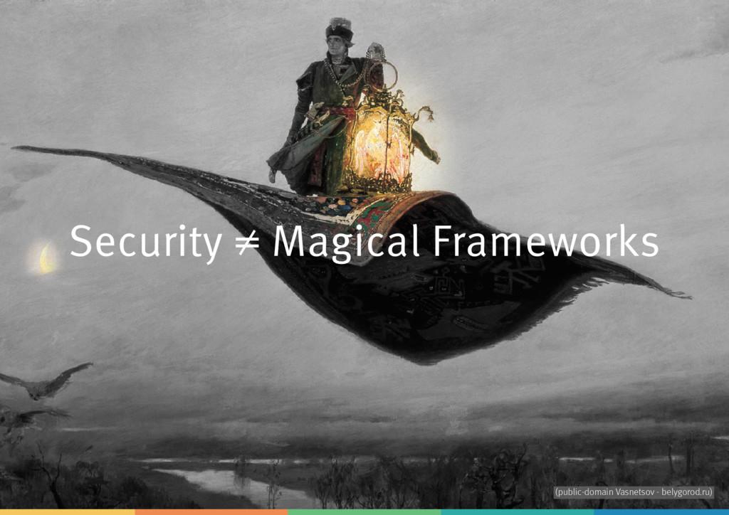 Security ≠ Magical Frameworks (public-domain Va...