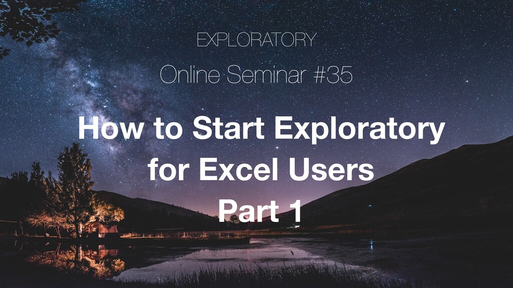 EXPLORATORY Online Seminar #35 How to Start Exp...