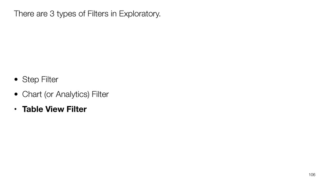 There are 3 types of Filters in Exploratory. • ...