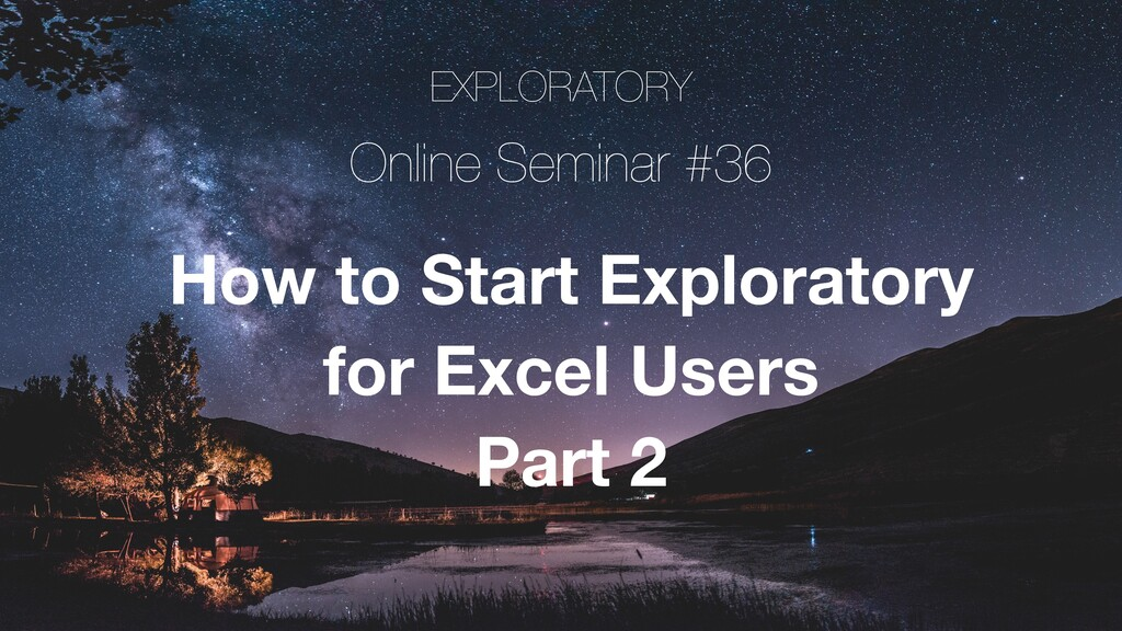 EXPLORATORY Online Seminar #36 How to Start Exp...