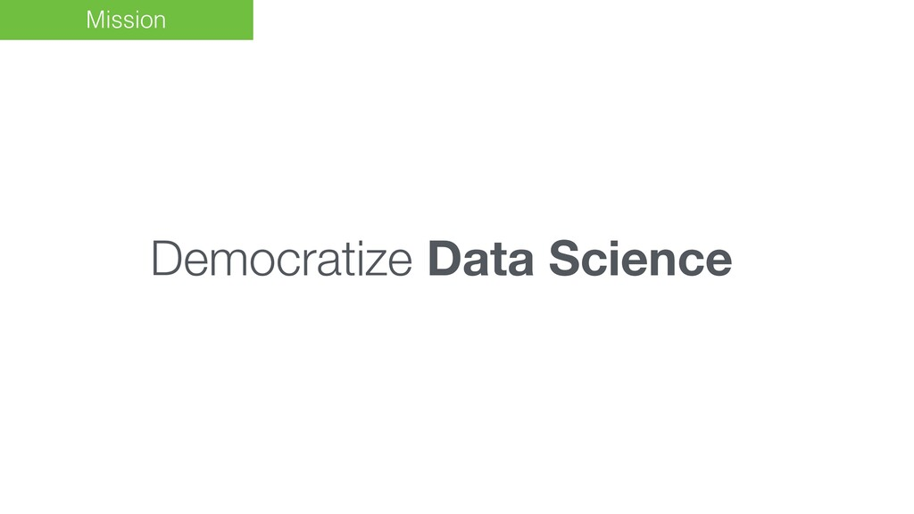 Mission Democratize Data Science