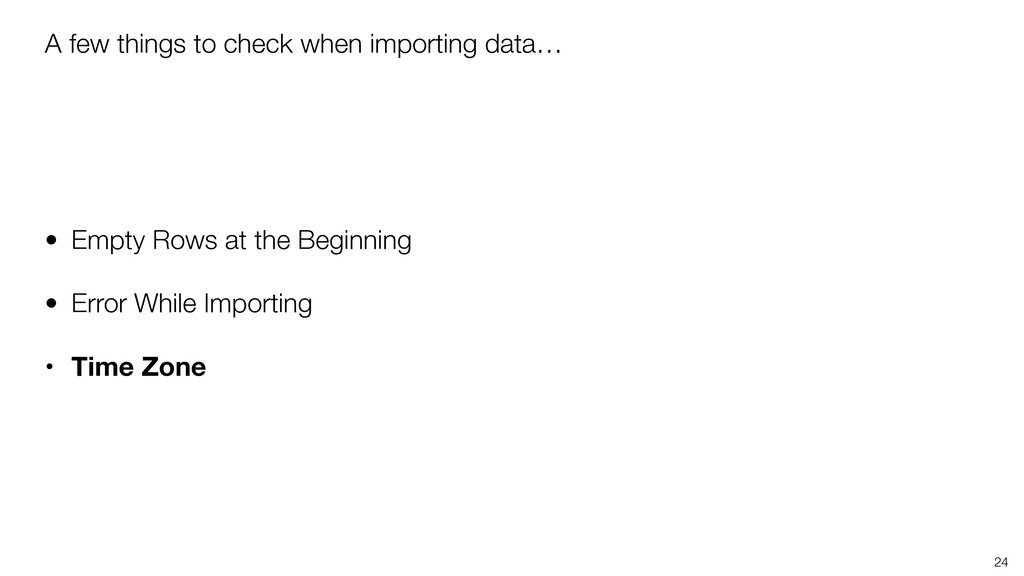 A few things to check when importing data… • Em...