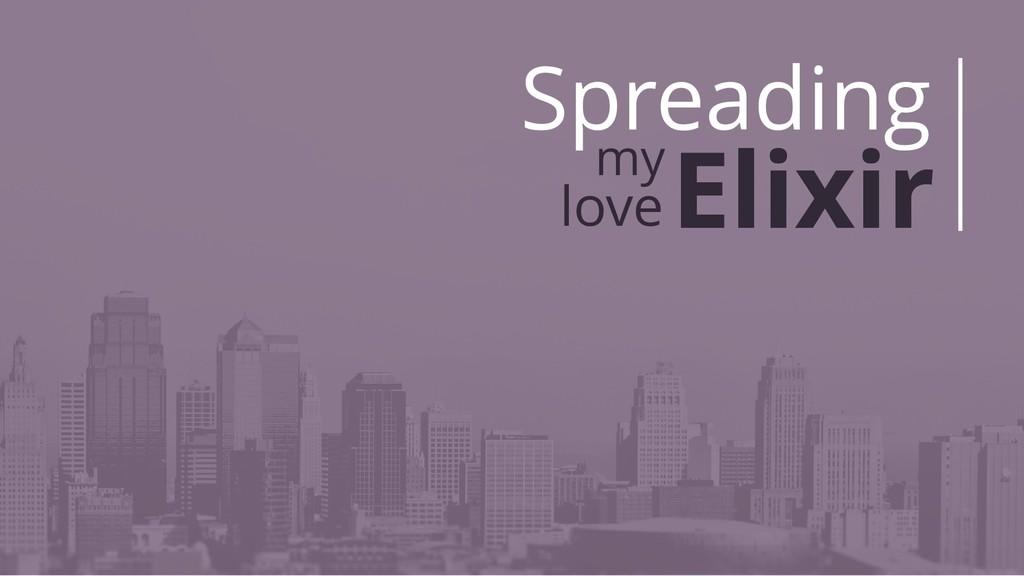 Spreading myElixir Elixir love