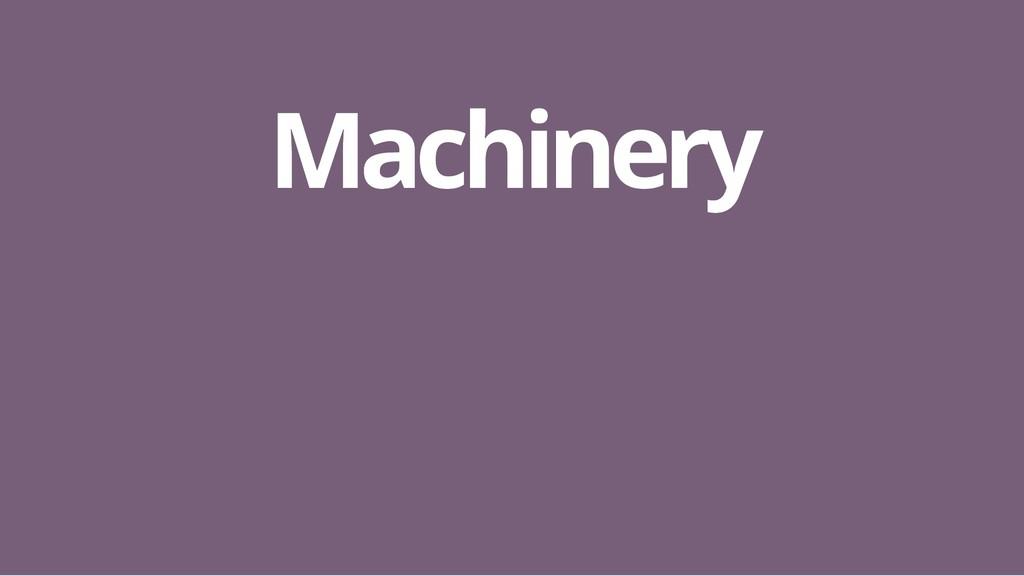 Machinery Machinery
