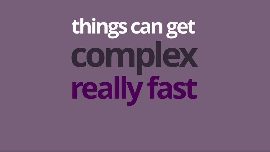 things can get things can get complex complex r...