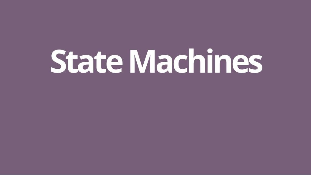 State Machines State Machines