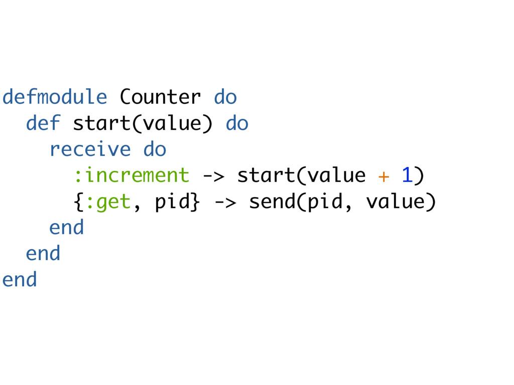 defmodule Counter do def start(value) do receiv...