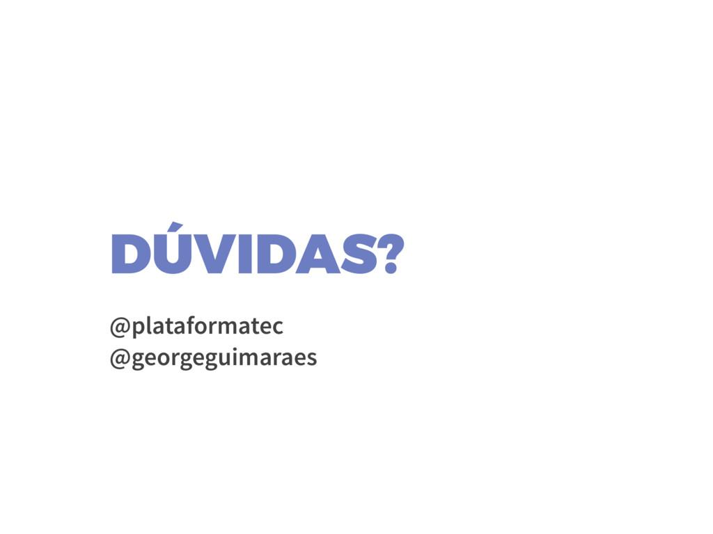 DÚVIDAS?  @plataformatec @georgeguimaraes