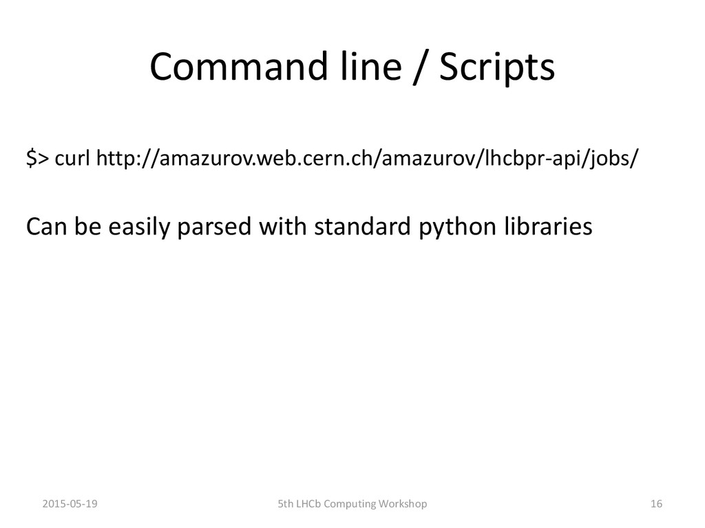 Command line / Scripts 16 Can be easily parsed ...