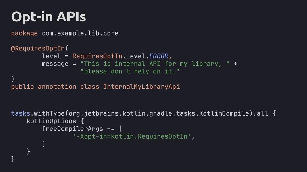 Opt-in APIs package com.example.lib.core @Requi...